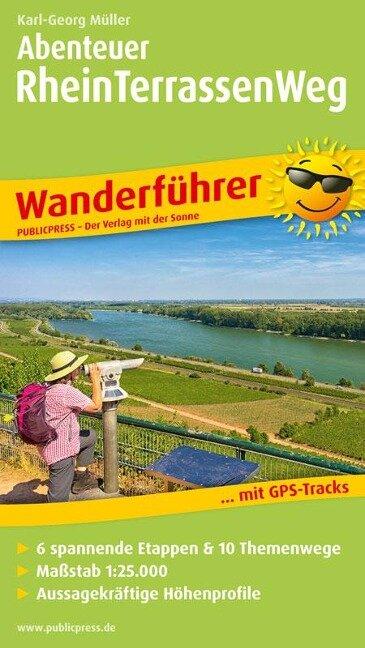 Abenteuer Rheinterrassenweg - Karl-Georg Müller