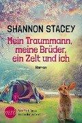 Mein Traummann, meine Brüder, ein Zelt und ich - Shannon Stacey