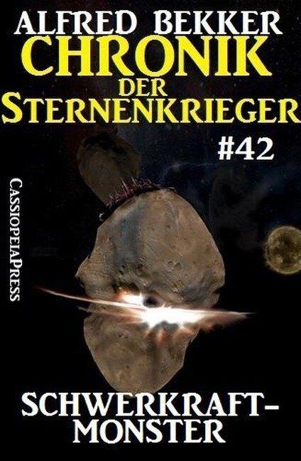 Chronik der Sternenkrieger 42: Schwerkraftmonster (Alfred Bekker's Chronik der Sternenkrieger, #42) - Alfred Bekker