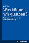 Was können wir glauben? - Ralf Frisch
