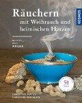 Räuchern mit Weihrauch und heimischen Harzen - Christine Fuchs, Caroline Maxelon