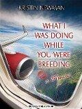 What I Was Doing While You Were Breeding: A Memoir - Kristin Newman