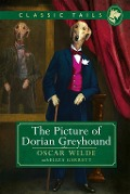 The Picture of Dorian Greyhound (Classic Tails 4) - Oscar Wilde with Eliza Garrett