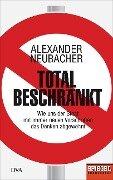 Total beschränkt - Alexander Neubacher