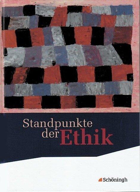 Standpunkte der Ethik. Schülerband. Neubearbeitung -