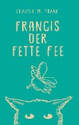Francis, der fette Fee - Claudia M. Frank