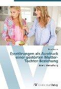 Essstörungen als Ausdruck einer gestörten Mutter-Tochter-Beziehung - Petra Ketzner