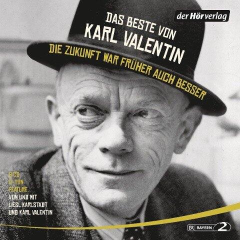 Das Beste von Karl Valentin. Die Zukunft war früher auch besser - Karl Valentin