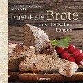 Rustikale Brote aus deutschen Landen - Gerhard Kellner