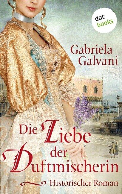 Die Liebe der Duftmischerin - Gabriela Galvani