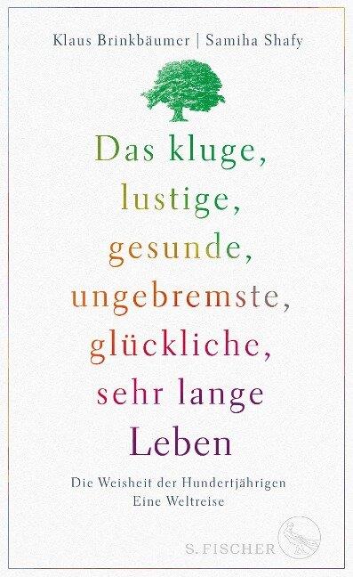 Das kluge, lustige, gesunde, ungebremste, glückliche, sehr lange Leben - Klaus Brinkbäumer, Samiha Shafy