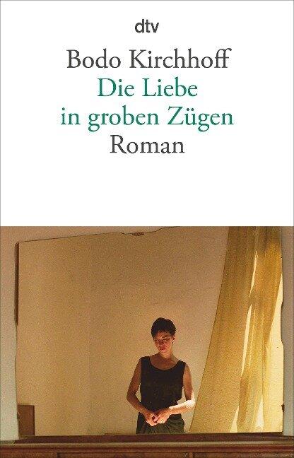 Die Liebe in groben Zügen - Bodo Kirchhoff