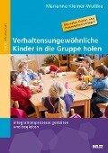 Verhaltensungewöhnliche Kinder in die Gruppe holen - Marianne Kleiner-Wuttke