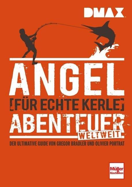 DMAX Angel-Abenteuer weltweit für echte Kerle - Gregor Bradler, Olivier Portrat