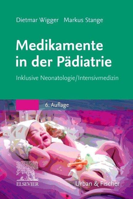 Medikamente in der Pädiatrie - Dietmar Wigger, Markus Stange