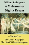 A Midsummer Night's Dream (The Unabridged Play) + The Classic Biography: The Life of William Shakespeare - William Shakespeare, Sidney Lee