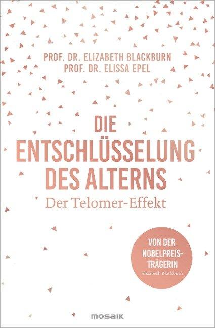 Die Entschlüsselung des Alterns - Elizabeth Blackburn, Elissa Epel