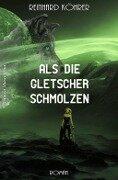 Als die Gletscher schmolzen - Reinhard Köhrer