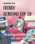 Frisch Geschnitten 3.0 - Angelika Holz