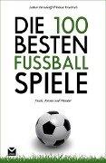 Die 100 besten Fußball-Spiele - Tobias Friedrich, Lothar Berndorff