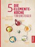 Die 5-Elemente-Küche für Einsteiger - Christiane Seifert
