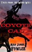 Coyote Cal - Tales from the Weird West - Milo James Fowler