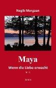 Maya, wenn die Liebe erwacht - Teil 1 - Negib Morgaan