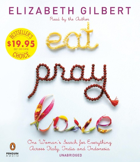 Eat Pray Love: One Woman's Search for Everything Across Italy, India and Indonesia - Elizabeth Gilbert