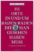 111 Orte in und um Baden-Baden, die man gesehen haben muss - Cornelia Ziegler
