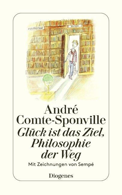Glück ist das Ziel, Philosophie der Weg - André Comte-Sponville