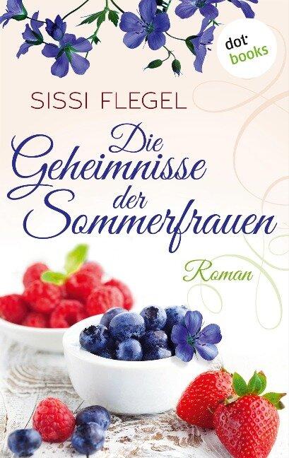 Die Geheimnisse der Sommerfrauen - Sissi Flegel