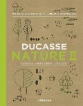 Ducasse Nature II - Alain Ducasse, Christophe Saintagne, Paule Neyrat