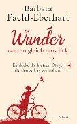 Wunder warten gleich ums Eck - Barbara Pachl-Eberhart