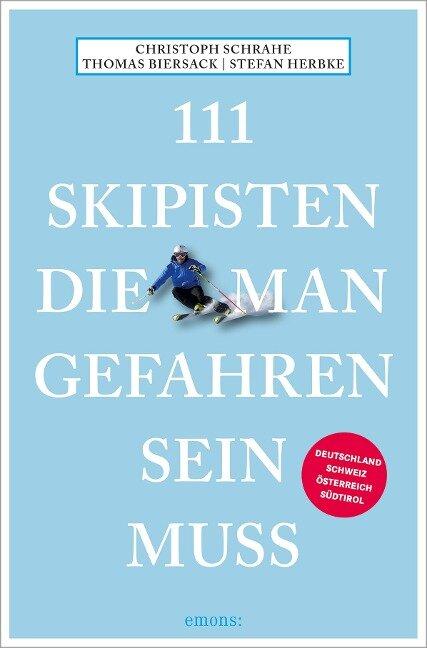 111 Skipisten, die man gefahren sein muss - Thomas Biersack, Stefan Herbke, Christoph Schrahe