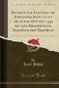 Beiträge zur Kenntnis des Einflusses Seneca's auf die in der Zeit von 1552 bis 1562 Erschienenen Französischen Tragödien (Classic Reprint) - Karl Böhm