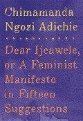 Dear Ijeawele, or A Feminist Manifesto in Fiftee - Chimamanda Ngozi Adichie