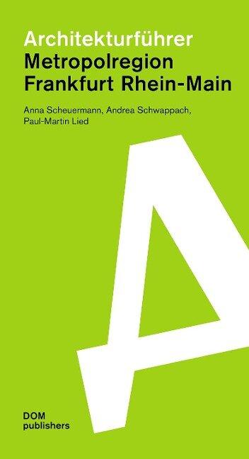 Architekturführer Metropolregion Frankfurt Rhein-Main - Anna Scheuermann, Andrea Schwappach, Paul-Martin Lied
