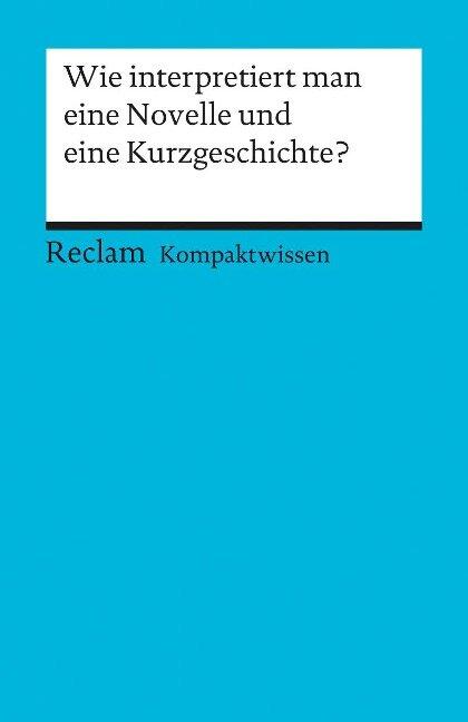 Wie interpretiert man eine Novelle und eine Kurzgeschichte? - Hans-Dieter Gelfert