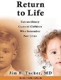 Return to Life: Extraordinary Cases of Children Who Remember Past Lives - Jim B. Tucker