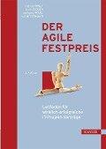Der agile Festpreis - Andreas Opelt, Boris Gloger, Wolfgang Pfarl, Ralf Mittermayr