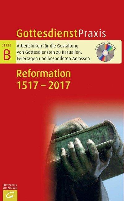 Gottesdienstpraxis Serie B. Reformation 1517 - 2017 -