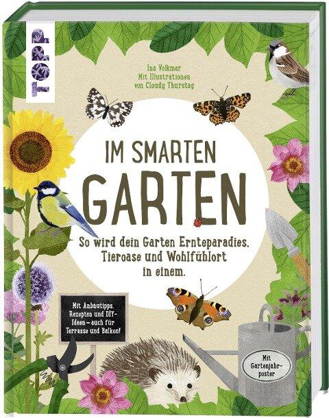 Im smarten Garten. So wird dein Garten Ernteparadies, Tieroase und Wohlfühlort in einem - Ina Volkmer