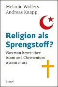 Religion als Sprengstoff? - Melanie Wolfers, Andreas Knapp