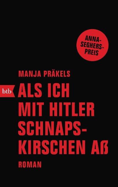 Als ich mit Hitler Schnapskirschen aß - Manja Präkels
