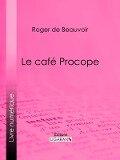 Le cafe Procope - Roger De Beauvoir