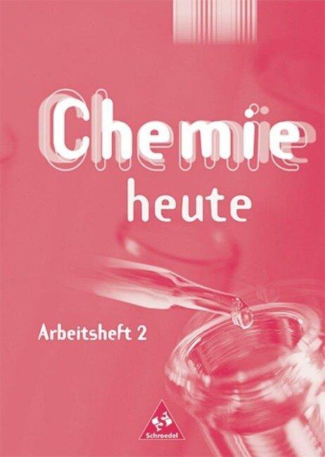 Chemie heute SI 2. Arbeitsheft. Baden-Württemberg, Berlin, Bremen, Hamburg, Hessen, Mecklenburg-Vorpommern, Niedersachsen, Nordrhein-Westfalen, Rheinland-Pfalz, Saarland, Schleswig-Holstein, Thüringen -