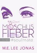 Moschusfieber soulmate - M. E. Lee Jonas