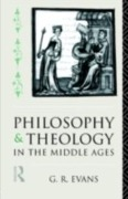 Philosophy and Theology in the Middle Ages - G. R. Evans