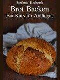 Brot Backen - Stefanie Herberth