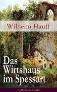 Das Wirtshaus im Spessart (Vollständige Ausgabe) - Wilhelm Hauff
